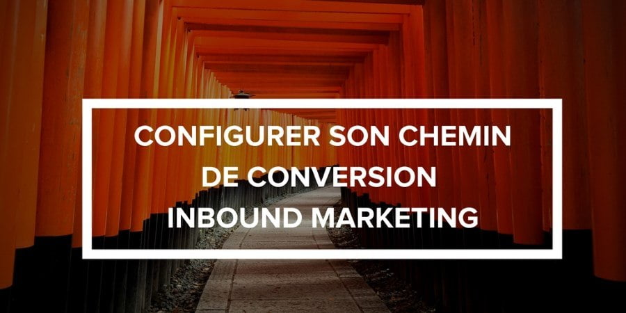 Tutoriel : configurer votre premier chemin de conversion inbound marketing
